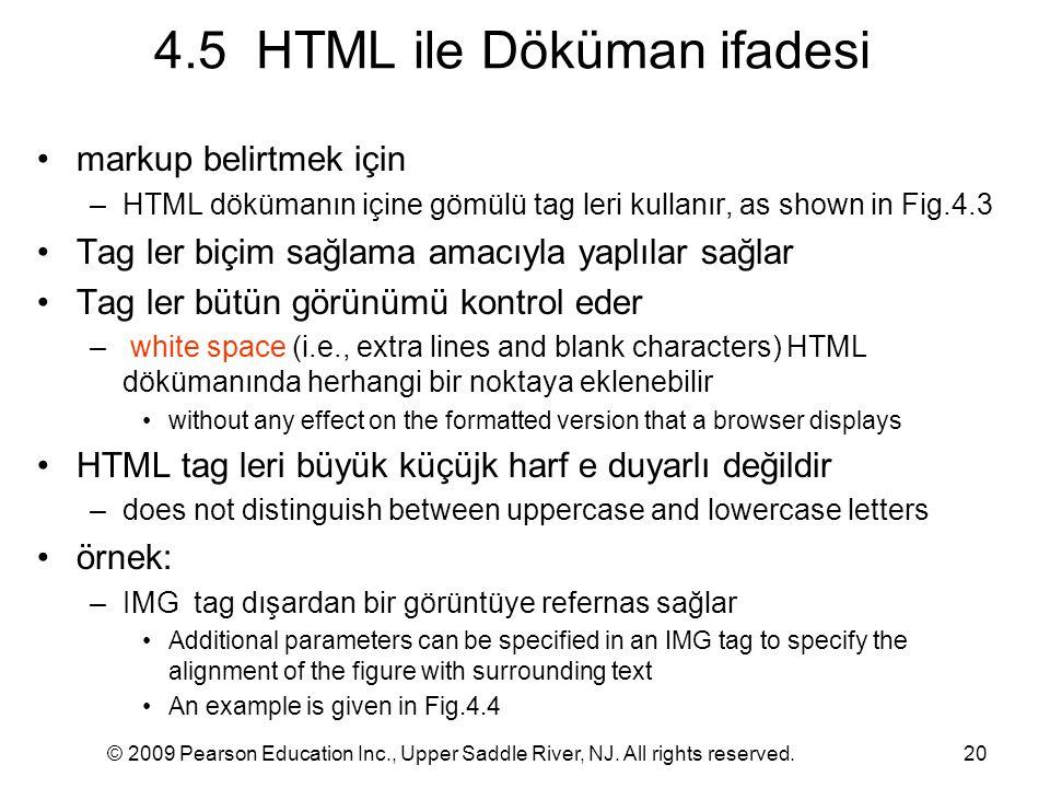 © 2009 Pearson Education Inc., Upper Saddle River, NJ. All rights reserved.20 4.5 HTML ile Döküman ifadesi markup belirtmek için –HTML dökümanın içine