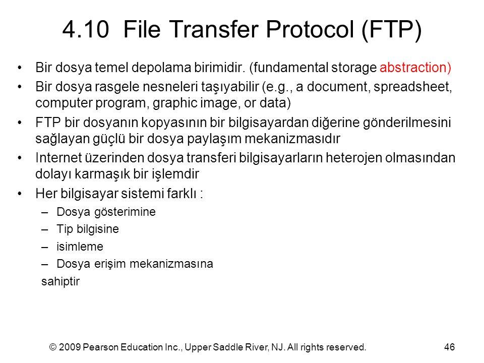 © 2009 Pearson Education Inc., Upper Saddle River, NJ. All rights reserved.46 4.10 File Transfer Protocol (FTP) Bir dosya temel depolama birimidir. (f