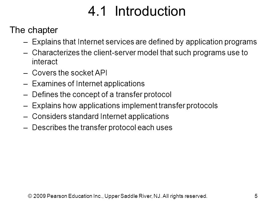 © 2009 Pearson Education Inc., Upper Saddle River, NJ. All rights reserved.5 4.1 Introduction The chapter –Explains that Internet services are defined