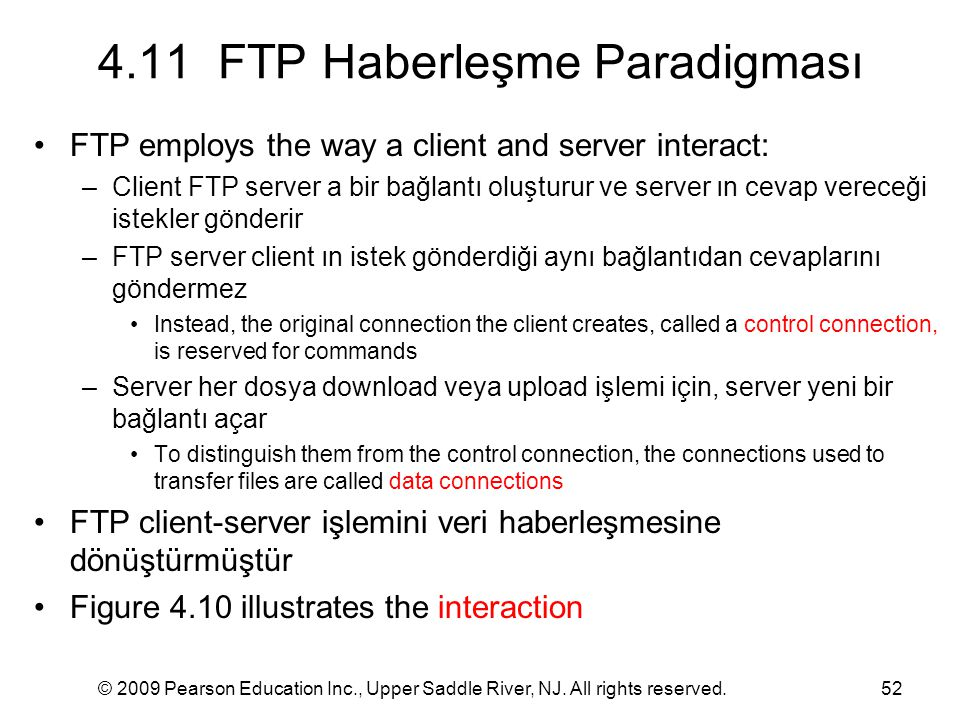 © 2009 Pearson Education Inc., Upper Saddle River, NJ. All rights reserved.52 4.11 FTP Haberleşme Paradigması FTP employs the way a client and server