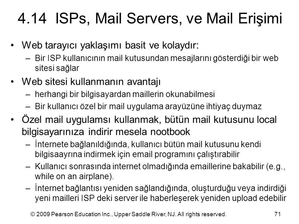 © 2009 Pearson Education Inc., Upper Saddle River, NJ. All rights reserved.71 Web tarayıcı yaklaşımı basit ve kolaydır: –Bir ISP kullanıcının mail kut