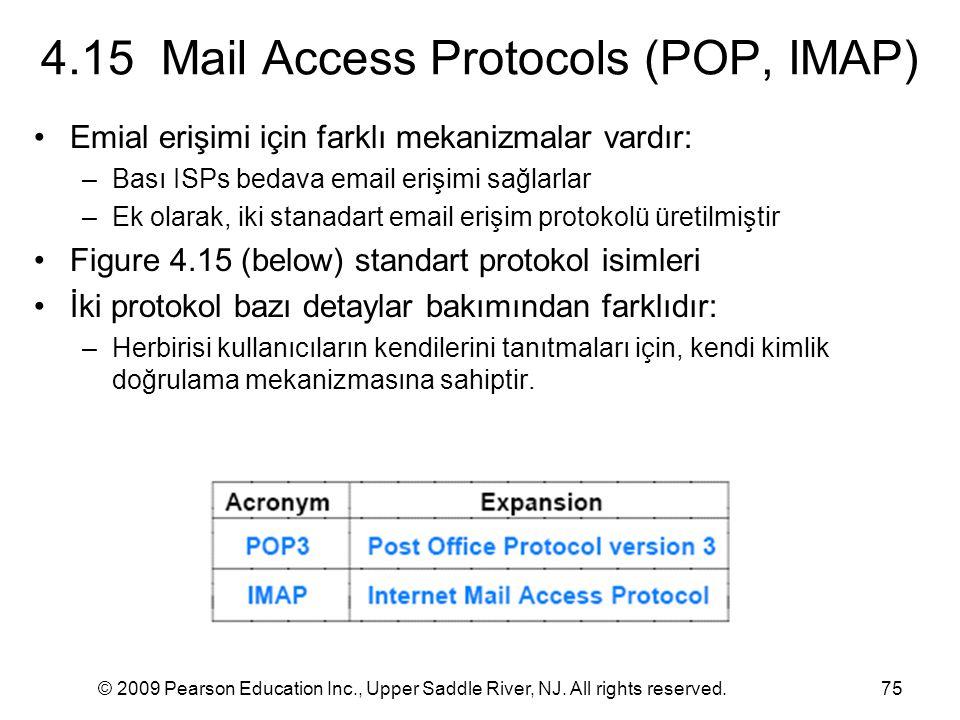 © 2009 Pearson Education Inc., Upper Saddle River, NJ. All rights reserved.75 4.15 Mail Access Protocols (POP, IMAP) Emial erişimi için farklı mekaniz
