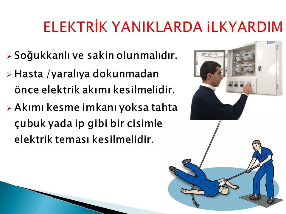  Soğukkanlı ve sakin olunmalıdır. Hasta /yaralıya dokunmadan önce elektrik akımı kesilmelidir.