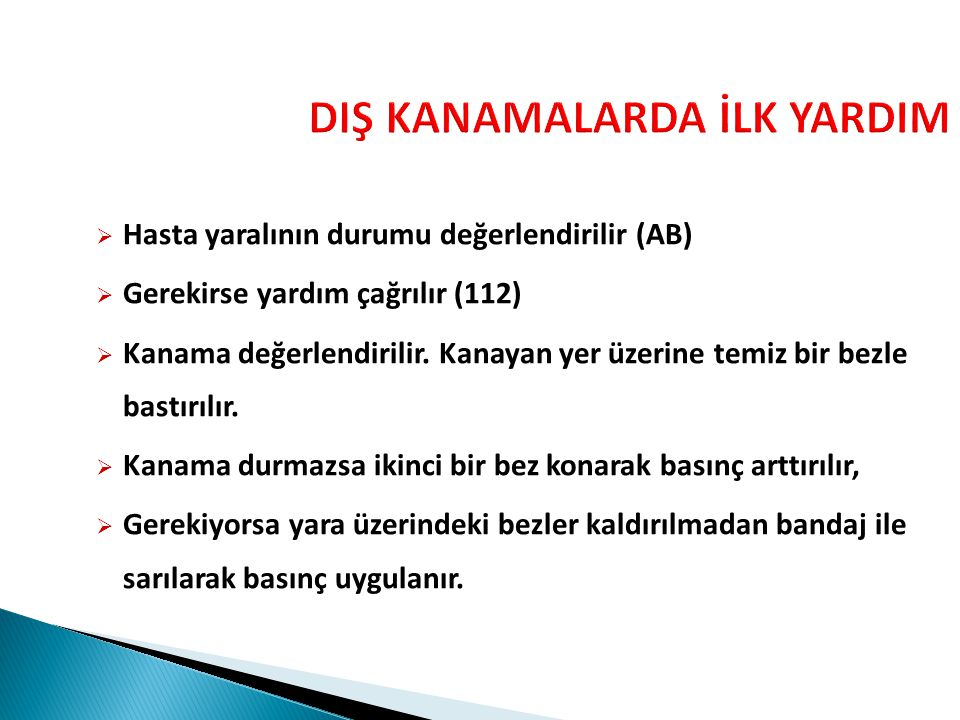 DIŞ KANAMALARDA İLK YARDIM  Hasta yaralının durumu değerlendirilir (AB)  Gerekirse yardım çağrılır (112)  Kanama değerlendirilir.