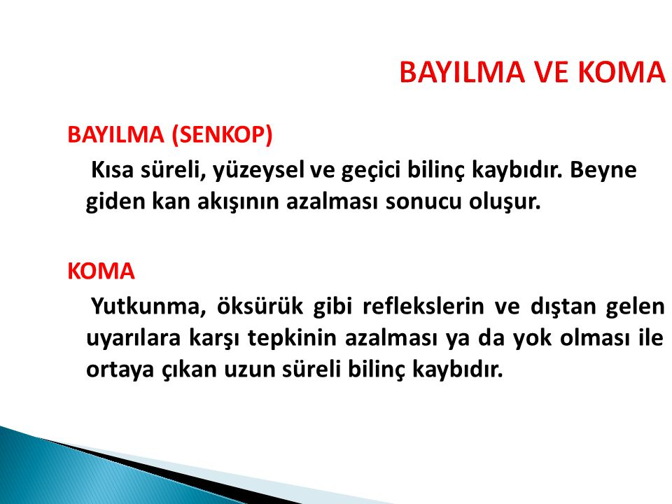 BAYILMA VE KOMA BAYILMA (SENKOP) Kısa süreli, yüzeysel ve geçici bilinç kaybıdır.