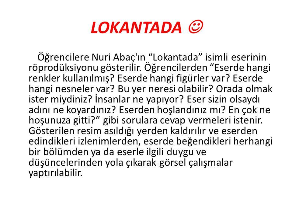 """LOKANTADA Öğrencilere Nuri Abaç'ın """"Lokantada"""" isimli eserinin röprodüksiyonu gösterilir. Öğrencilerden """"Eserde hangi renkler kullanılmış? Eserde hang"""