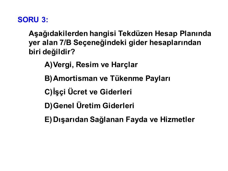 SORU 3: Aşağıdakilerden hangisi Tekdüzen Hesap Planında yer alan 7/B Seçeneğindeki gider hesaplarından biri değildir? A)Vergi, Resim ve Harçlar B)Amor
