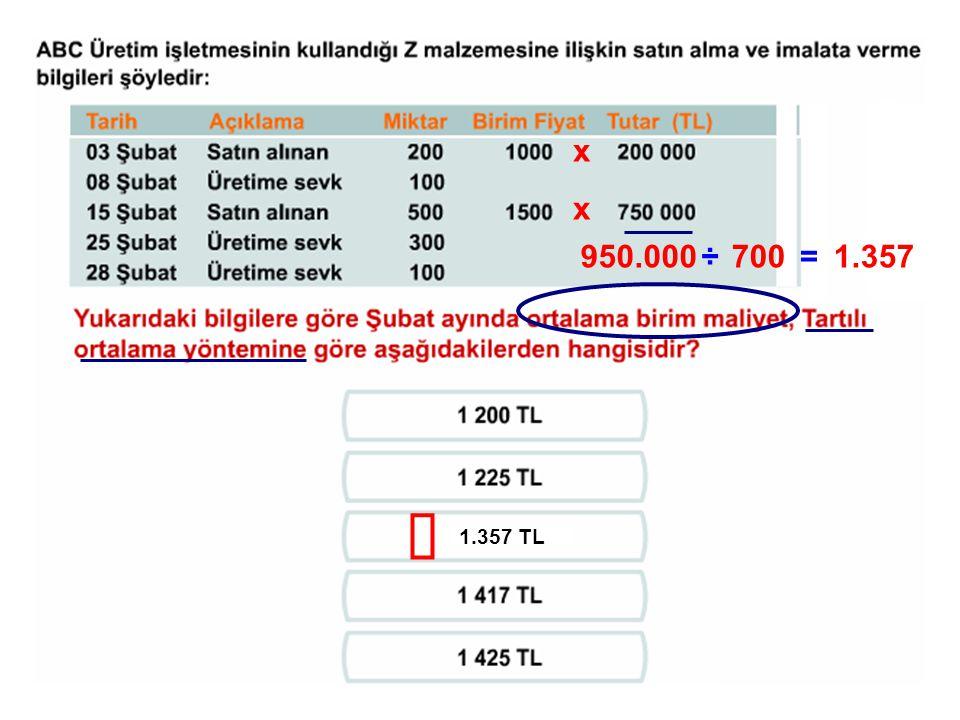 x x 950.000700÷=1.357 1.357 TL