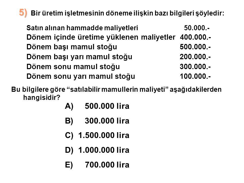 5) 5) Bir üretim işletmesinin döneme ilişkin bazı bilgileri şöyledir: A)500.000 lira B)300.000 lira C)1.500.000 lira D)1.000.000 lira E) 700.000 lira