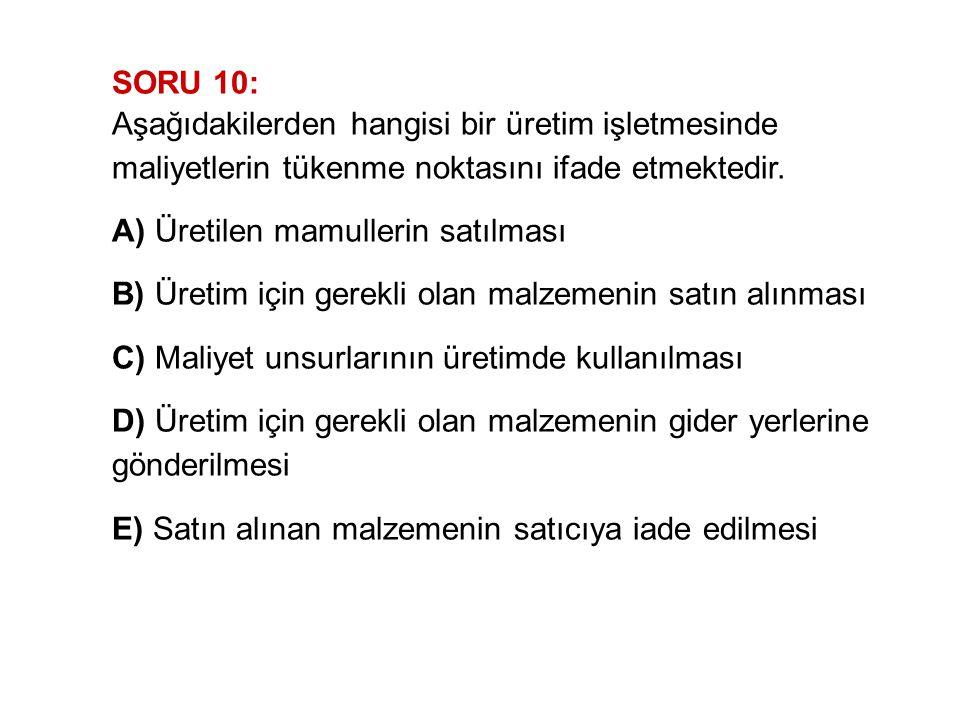 SORU 10: Aşağıdakilerden hangisi bir üretim işletmesinde maliyetlerin tükenme noktasını ifade etmektedir. A) Üretilen mamullerin satılması B) Üretim i