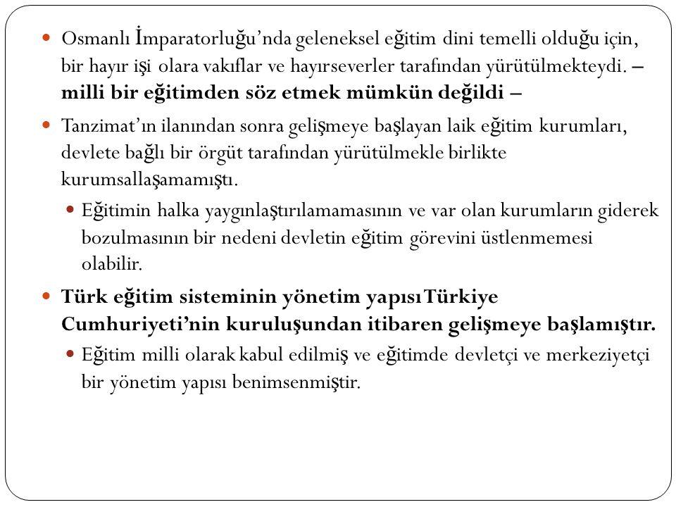 TÜRK MİLLİ EĞİTİM SİSTEMİNİN YÖNETİM YAPISI 3  Kurtulu ş Sava ş ı sırasında, Ankara Hükümeti'ne ba ğ lı ilk Milli E ğ itim Bakanlı ğ ı 2 Mayıs 1920 yılında kurulmu ş tur.