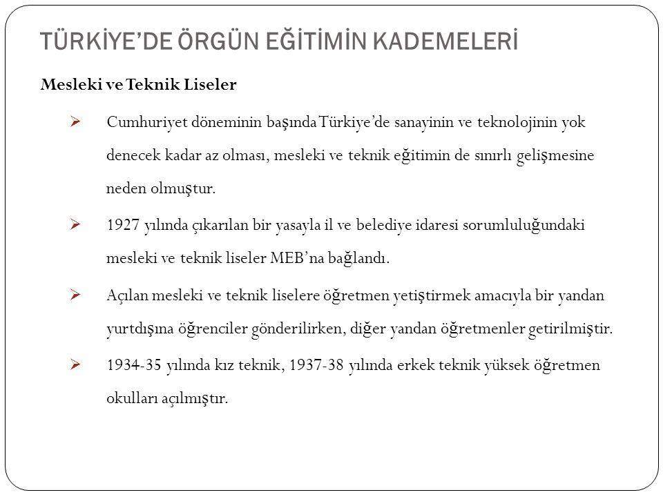 TÜRKİYE'DE ÖRGÜN EĞİTİMİN KADEMELERİ 37 Mesleki ve Teknik Liseler  Cumhuriyet döneminin ba ş ında Türkiye'de sanayinin ve teknolojinin yok denecek ka
