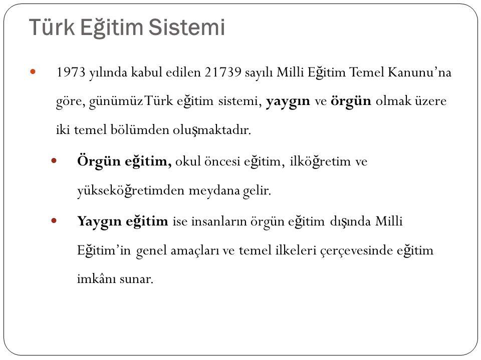 Türk Eğitim Sistemi 6 1973 yılında kabul edilen 21739 sayılı Milli E ğ itim Temel Kanunu'na göre, günümüz Türk e ğ itim sistemi, yaygın ve örgün olmak