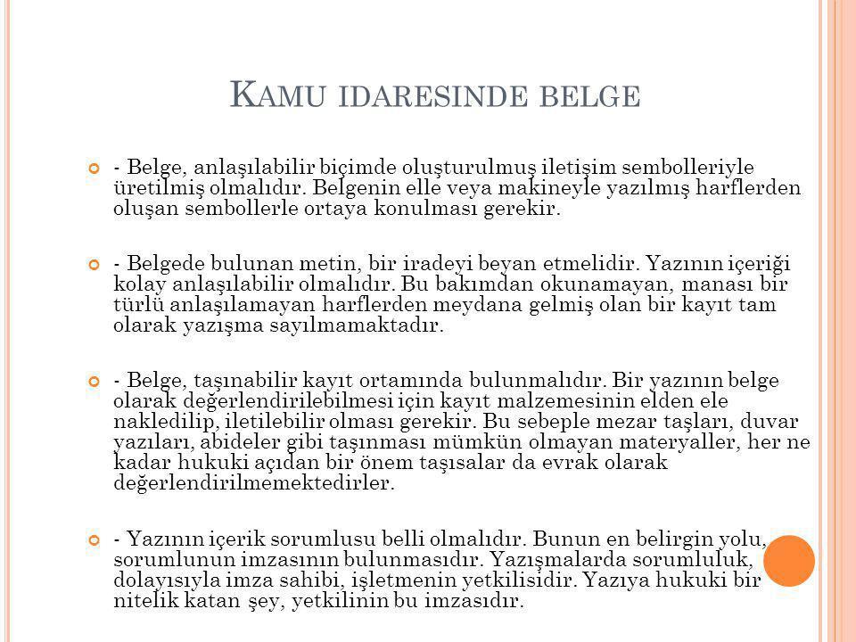 K AMU IDARESINDE BELGE - Belge, anlaşılabilir biçimde oluşturulmuş iletişim sembolleriyle üretilmiş olmalıdır. Belgenin elle veya makineyle yazılmış h