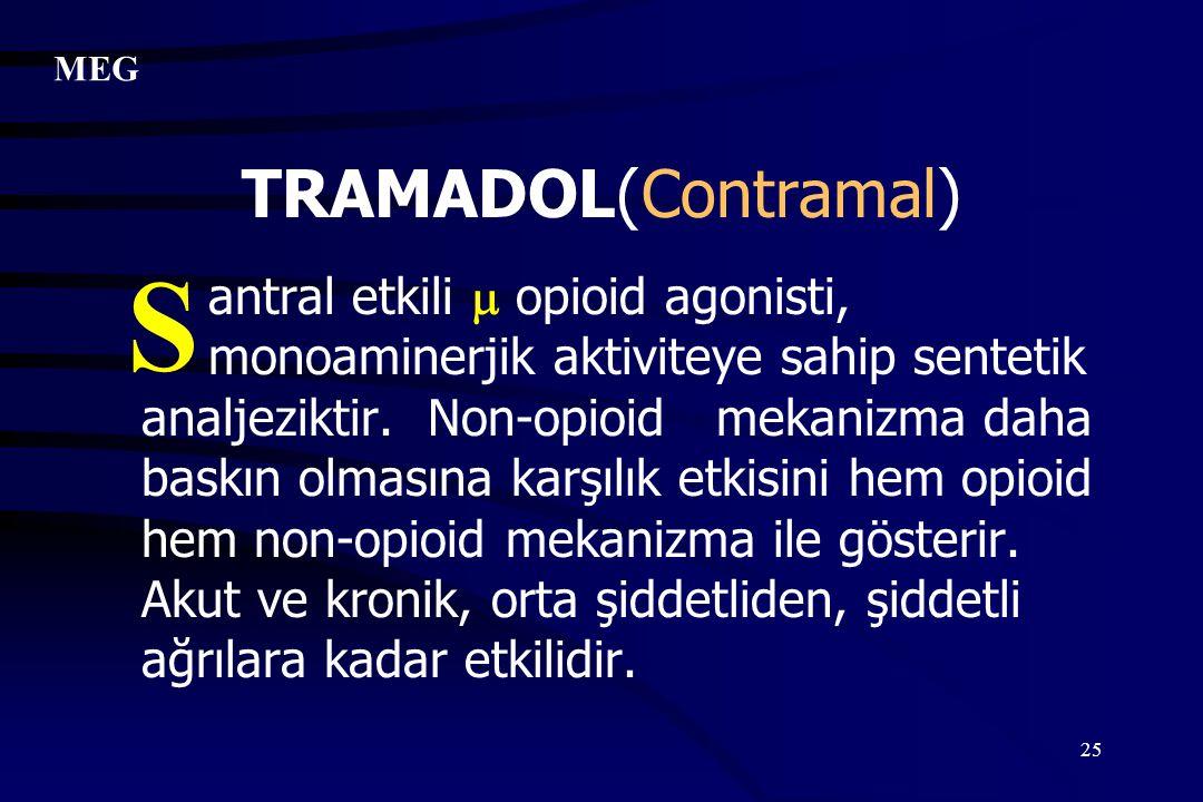 25 TRAMADOL(Contramal) antral etkili  opioid agonisti, monoaminerjik aktiviteye sahip sentetik analjeziktir. Non-opioid mekanizma daha baskın olmasın