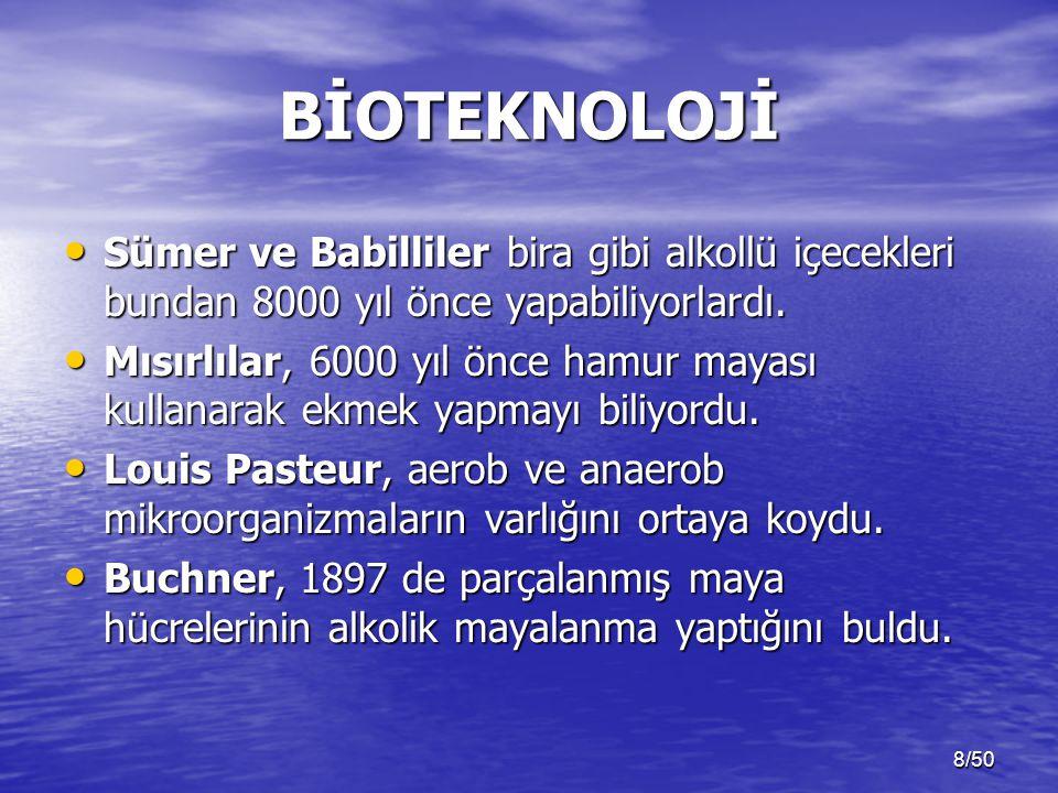 8/50 BİOTEKNOLOJİ Sümer ve Babilliler bira gibi alkollü içecekleri bundan 8000 yıl önce yapabiliyorlardı. Sümer ve Babilliler bira gibi alkollü içecek