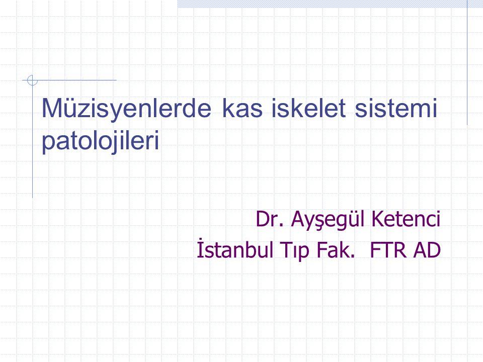 Dr. Ayşegül Ketenci İstanbul Tıp Fak. FTR AD Müzisyenlerde kas iskelet sistemi patolojileri