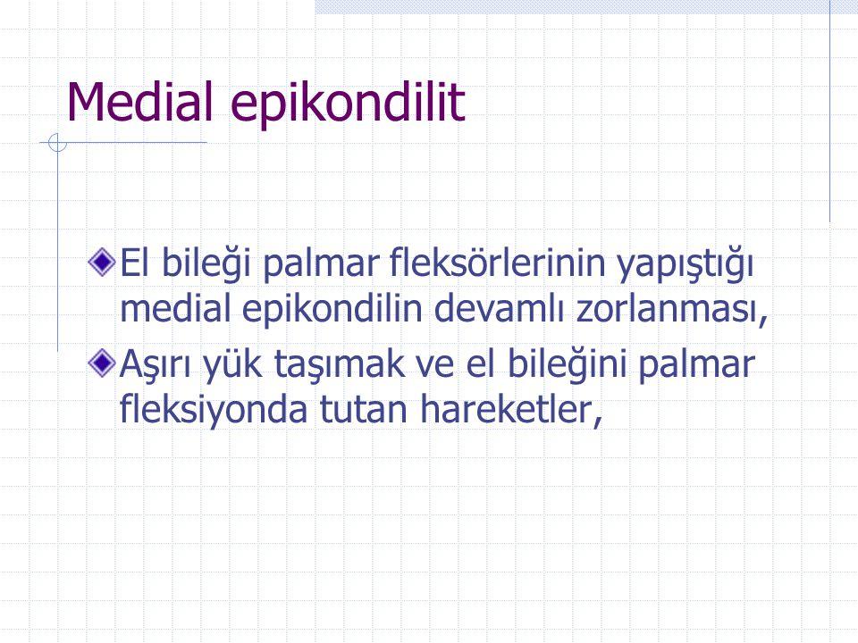 Medial epikondilit El bileği palmar fleksörlerinin yapıştığı medial epikondilin devamlı zorlanması, Aşırı yük taşımak ve el bileğini palmar fleksiyond