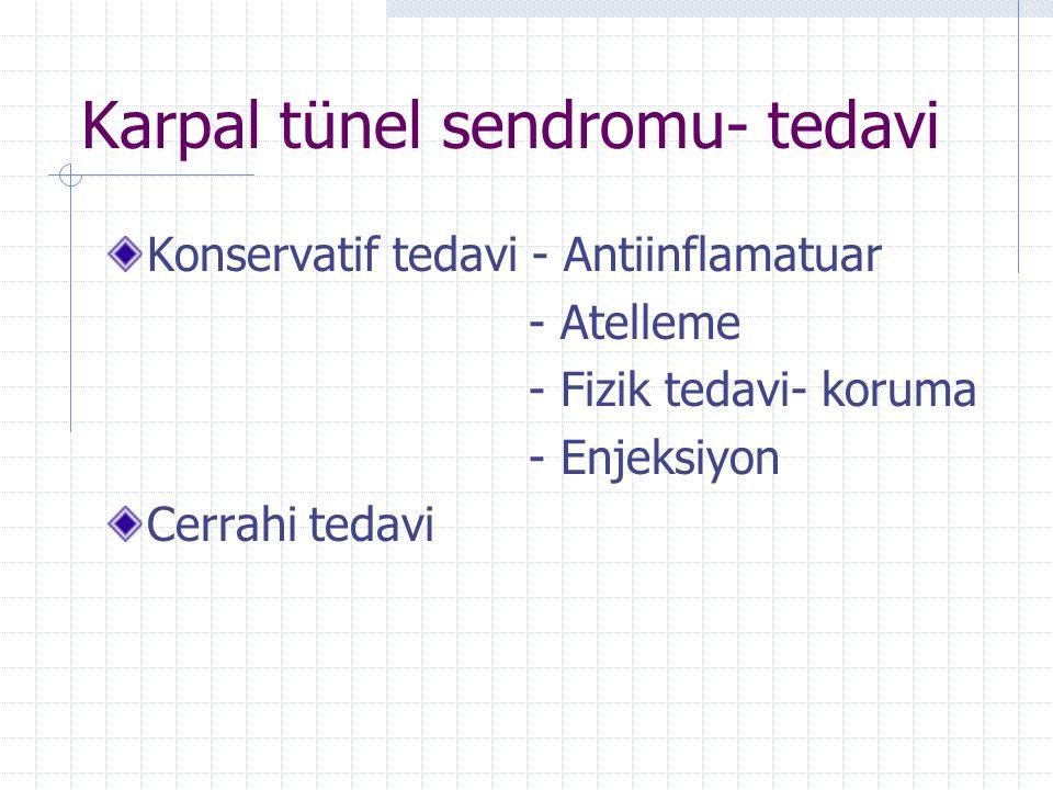 Karpal tünel sendromu- tedavi Konservatif tedavi - Antiinflamatuar - Atelleme - Fizik tedavi- koruma - Enjeksiyon Cerrahi tedavi