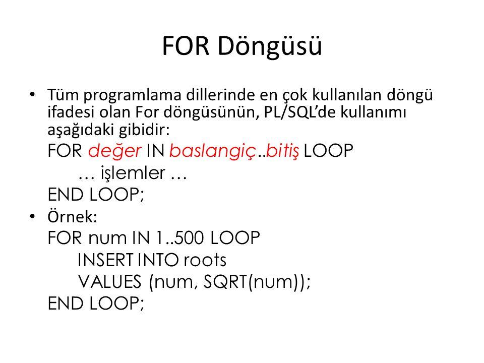 WHILE Döngüsü WHILE koşul LOOP … işlemler … [EXIT WHEN koşul] END LOOP; EXIT-WHEN ifadesi FOR döngüsünde de kullanılabilir.