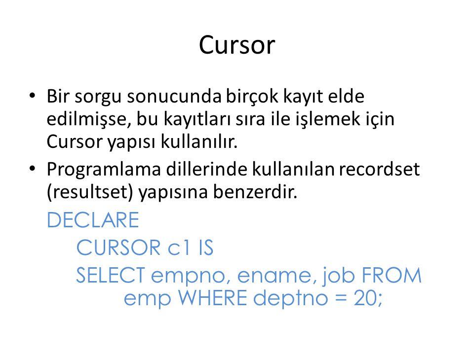 FOR Döngülerinin Cursor ile kullanımı DECLARE CURSOR c1 IS SELECT ename, sal, deptno FROM emp;...