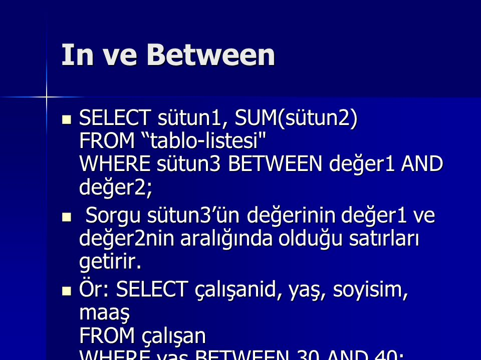 "In ve Between SELECT sütun1, SUM(sütun2) FROM ""tablo-listesi"