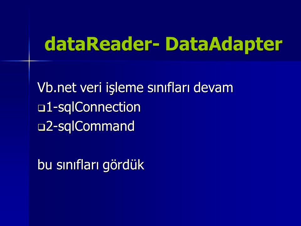 dataReader- DataAdapter Vb.net veri işleme sınıfları devam  1-sqlConnection  2-sqlCommand bu sınıfları gördük