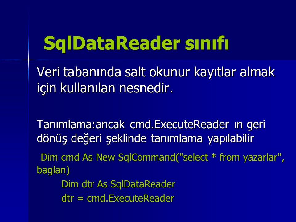 SqlDataReader sınıfı Veri tabanında salt okunur kayıtlar almak için kullanılan nesnedir. Tanımlama:ancak cmd.ExecuteReader ın geri dönüş değeri şeklin