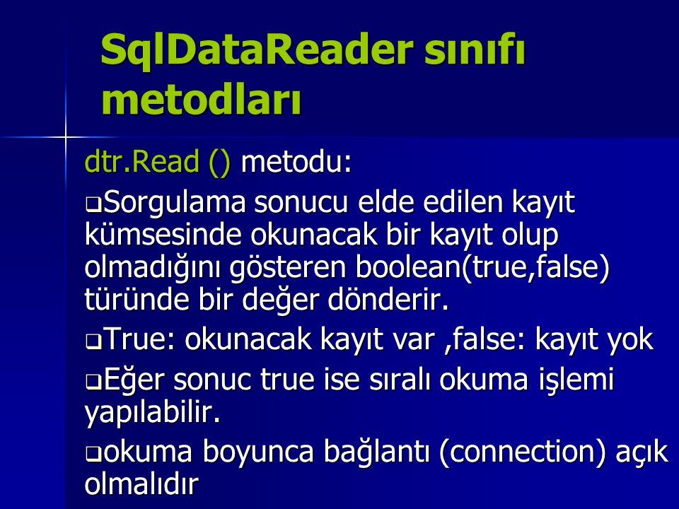 SqlDataReader sınıfı metodları dtr.Read () metodu:  Sorgulama sonucu elde edilen kayıt kümsesinde okunacak bir kayıt olup olmadığını gösteren boolean