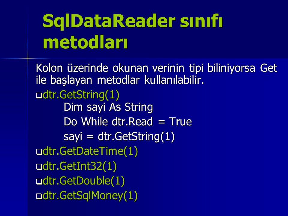 SqlDataReader sınıfı metodları Kolon üzerinde okunan verinin tipi biliniyorsa Get ile başlayan metodlar kullanılabilir.  dtr.GetString(1) Dim sayi As