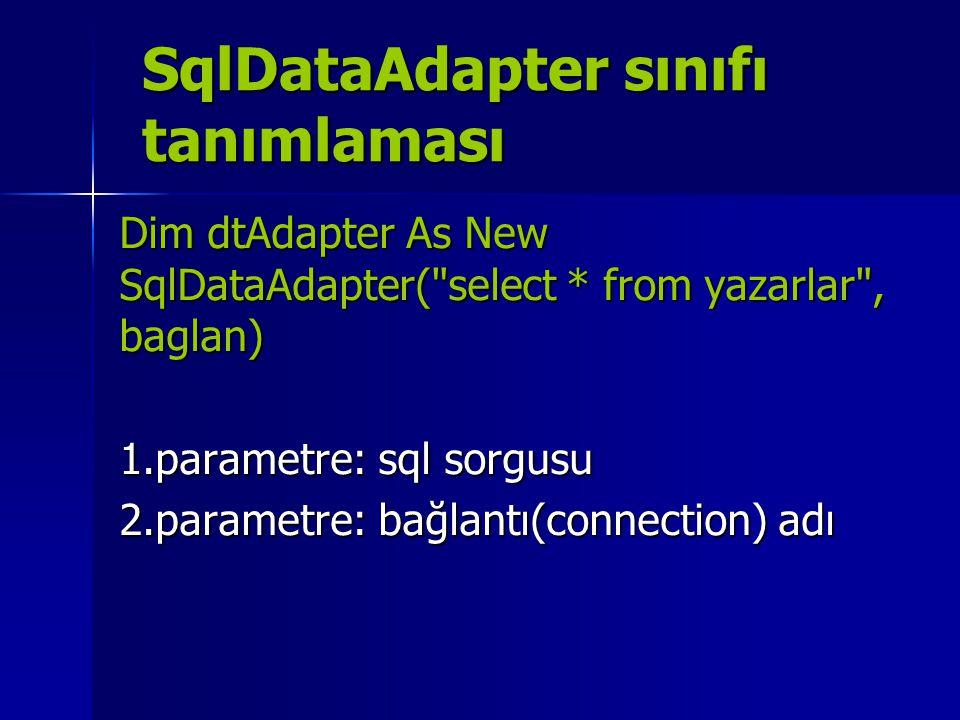 SqlDataAdapter sınıfı tanımlaması Dim dtAdapter As New SqlDataAdapter(