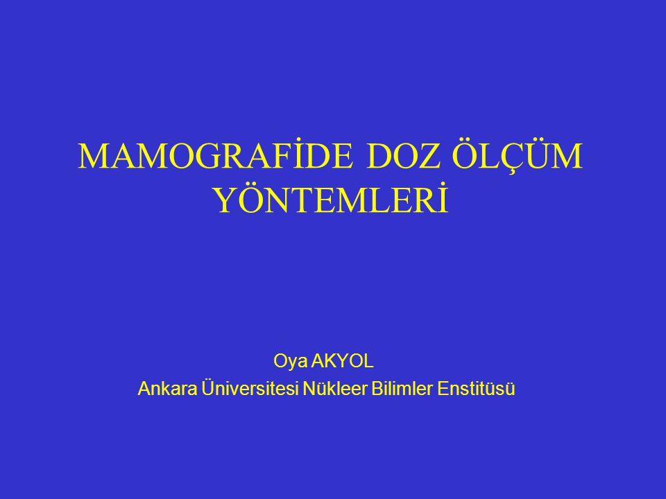 MAMOGRAFİDE DOZ ÖLÇÜM YÖNTEMLERİ Oya AKYOL Ankara Üniversitesi Nükleer Bilimler Enstitüsü