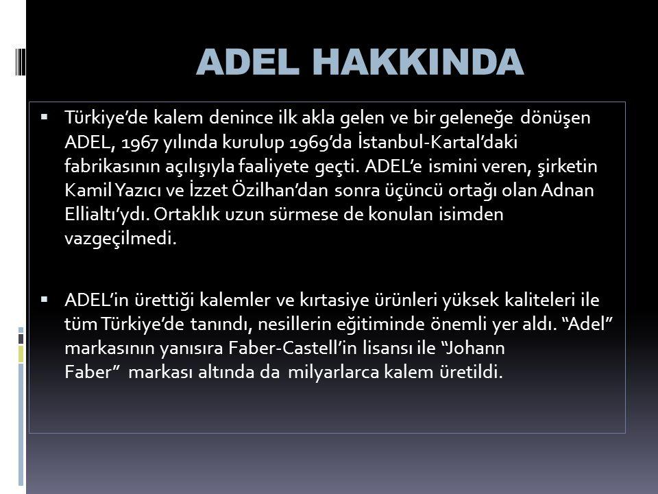 ADEL HAKKINDA  Türkiye'de kalem denince ilk akla gelen ve bir geleneğe dönüşen ADEL, 1967 yılında kurulup 1969'da İstanbul-Kartal'daki fabrikasının a