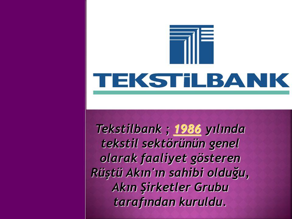 TekstilbankSloganı En iyisi hakkınız En iyisi hakkınız Kuruluş Tarihi 1986 1986 KURUCUSU Akın Şirketler Grubu(R ü şt ü Akın) Genel M ü d ü r Hatice Ç im G ü zelaydınlı Hatice Ç im G ü zelaydınlı Şube Sayısı 44 44
