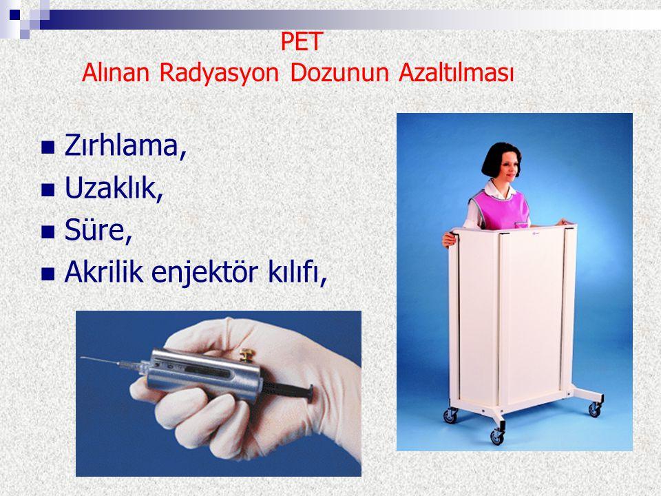 PET Alınan Radyasyon Dozunun Azaltılması Enjeksiyon öncesinde iv yol açılması, Kurşun gözlük kullanımı, Enjeksiyon bölgesi çevresinde zırhlama, Radyofarmasötik enjeksiyonunun otomatizasyonu, Tungsten zırhlama.