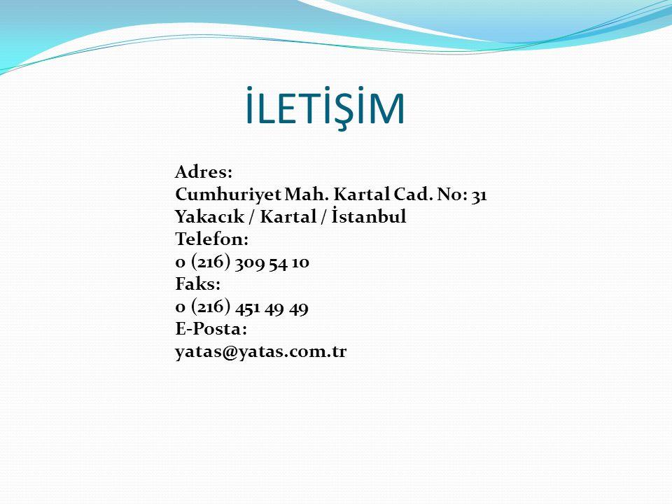 İLETİŞİM Adres: Cumhuriyet Mah. Kartal Cad. No: 31 Yakacık / Kartal / İstanbul Telefon: 0 (216) 309 54 10 Faks: 0 (216) 451 49 49 E-Posta: yatas@yatas