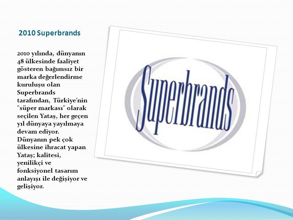 2010 Superbrands 2010 yılında, dünyanın 48 ülkesinde faaliyet gösteren bağımsız bir marka değerlendirme kuruluşu olan Superbrands tarafından, Türkiye'
