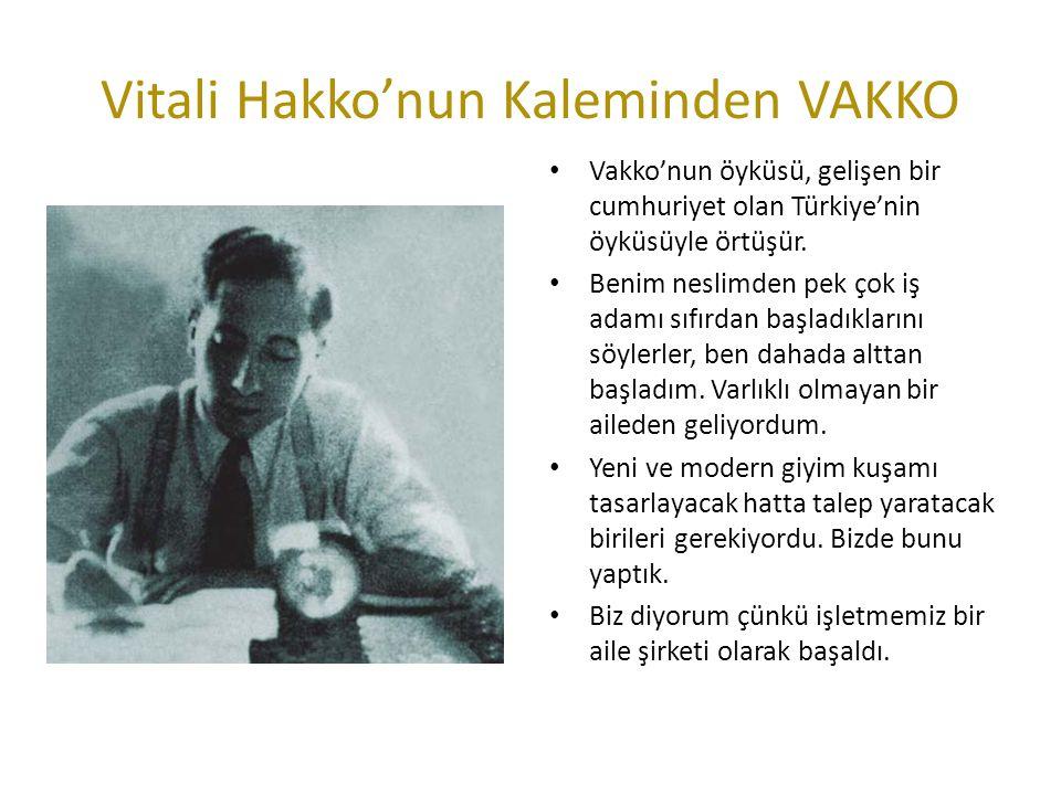Vitali Hakko'nun Kaleminden VAKKO Vakko'nun öyküsü, gelişen bir cumhuriyet olan Türkiye'nin öyküsüyle örtüşür. Benim neslimden pek çok iş adamı sıfırd
