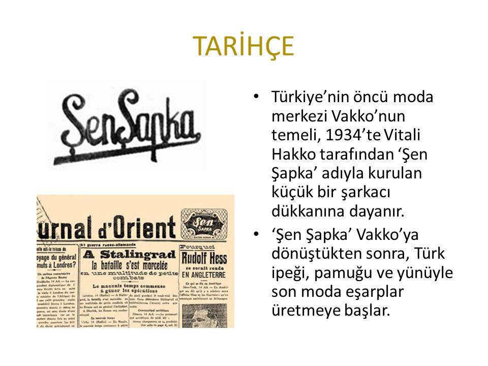 TARİHÇE Türkiye'nin öncü moda merkezi Vakko'nun temeli, 1934'te Vitali Hakko tarafından 'Şen Şapka' adıyla kurulan küçük bir şarkacı dükkanına dayanır