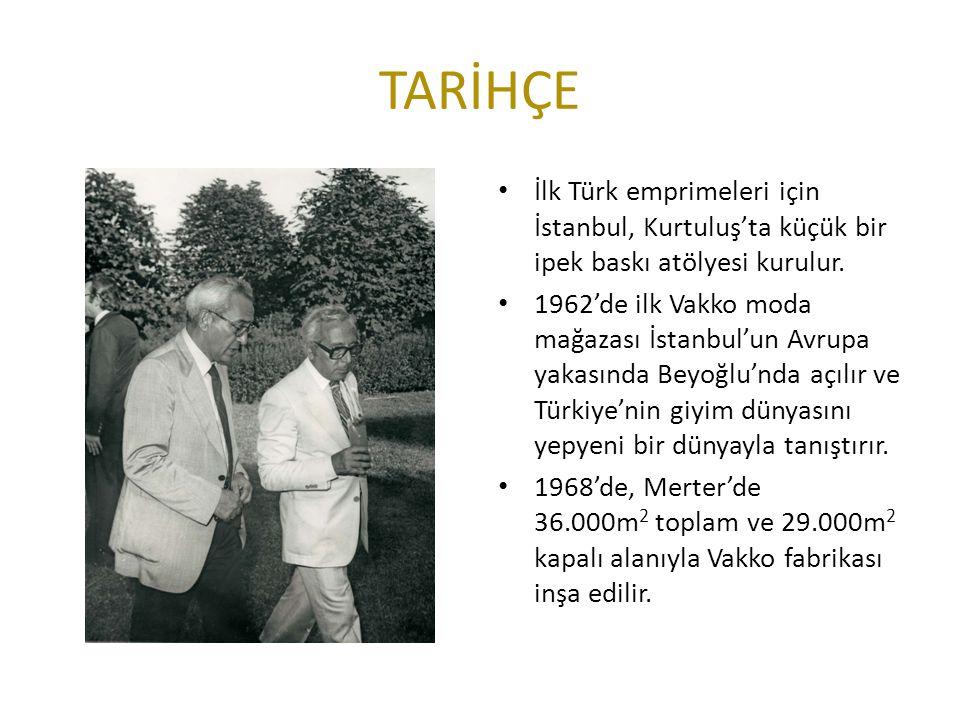 TARİHÇE İlk Türk emprimeleri için İstanbul, Kurtuluş'ta küçük bir ipek baskı atölyesi kurulur. 1962'de ilk Vakko moda mağazası İstanbul'un Avrupa yaka
