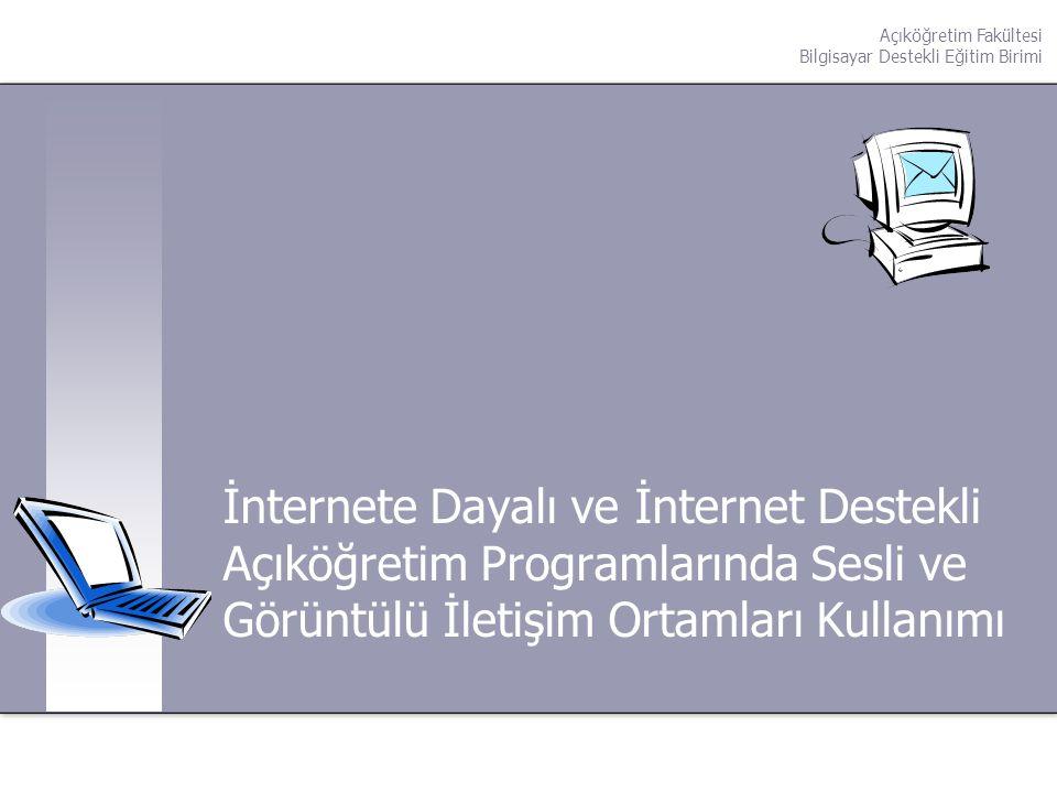 İnternete Dayalı ve İnternet Destekli Açıköğretim Programlarında Sesli ve Görüntülü İletişim Ortamları Kullanımı Açıköğretim Fakültesi Bilgisayar Dest