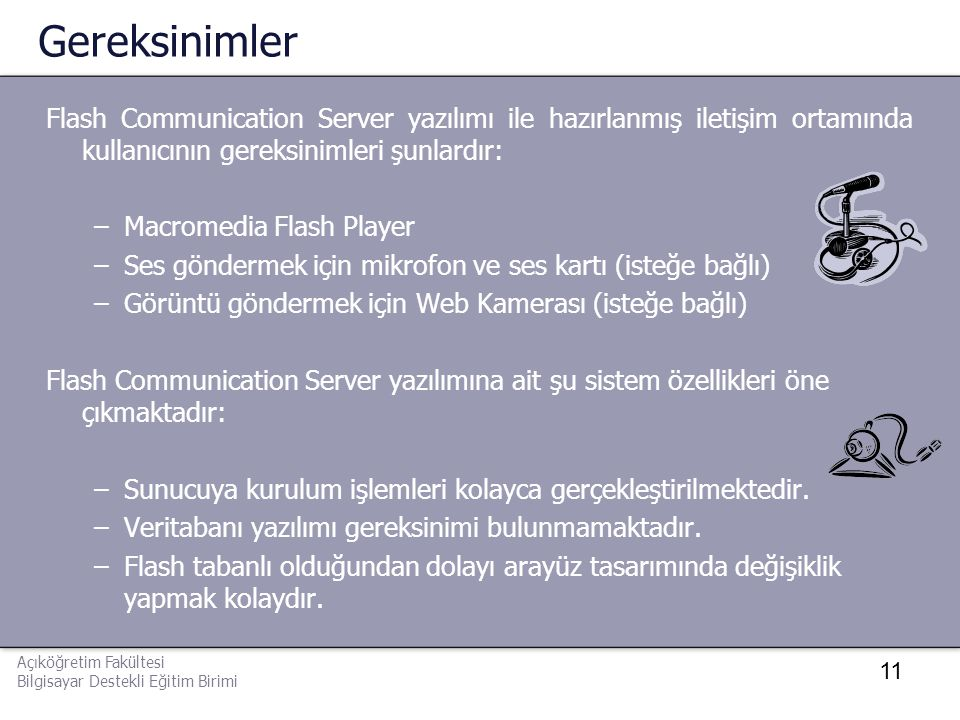 11 Gereksinimler Flash Communication Server yazılımı ile hazırlanmış iletişim ortamında kullanıcının gereksinimleri şunlardır: –Macromedia Flash Playe