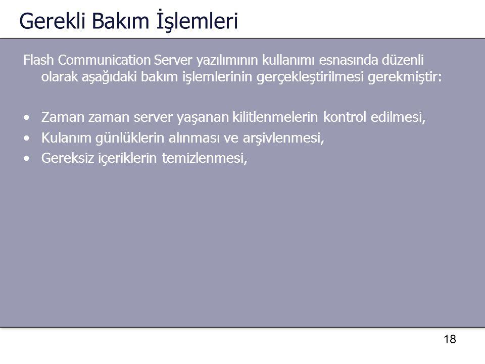 18 Gerekli Bakım İşlemleri Flash Communication Server yazılımının kullanımı esnasında düzenli olarak aşağıdaki b akım işlemlerinin gerçekleştirilmesi
