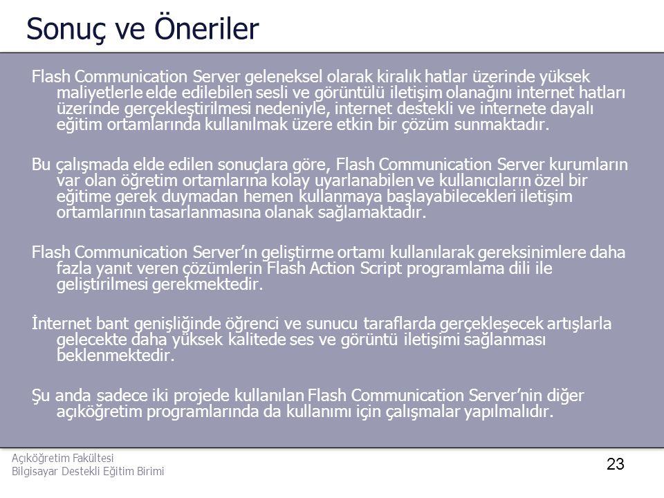 23 Sonuç ve Öneriler Flash Communication Server geleneksel olarak kiralık hatlar üzerinde yüksek maliyetlerle elde edilebilen sesli ve görüntülü ileti