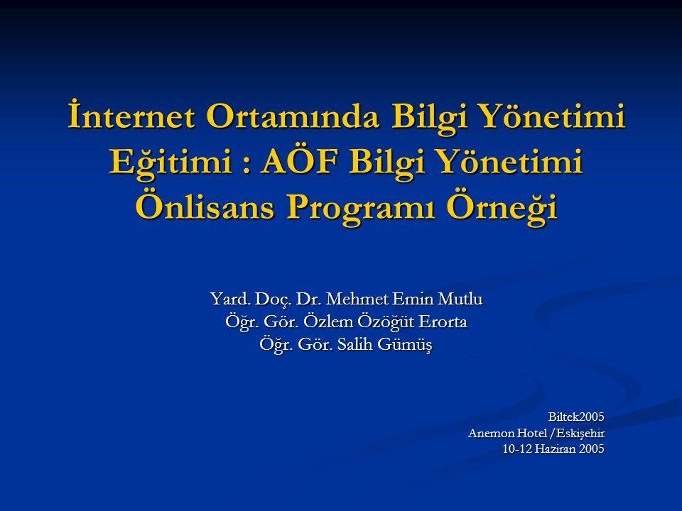 İnternet Ortamında Bilgi Yönetimi Eğitimi : AÖF Bilgi Yönetimi Önlisans Programı Örneği Yard. Doç. Dr. Mehmet Emin Mutlu Öğr. Gör. Özlem Özöğüt Erorta
