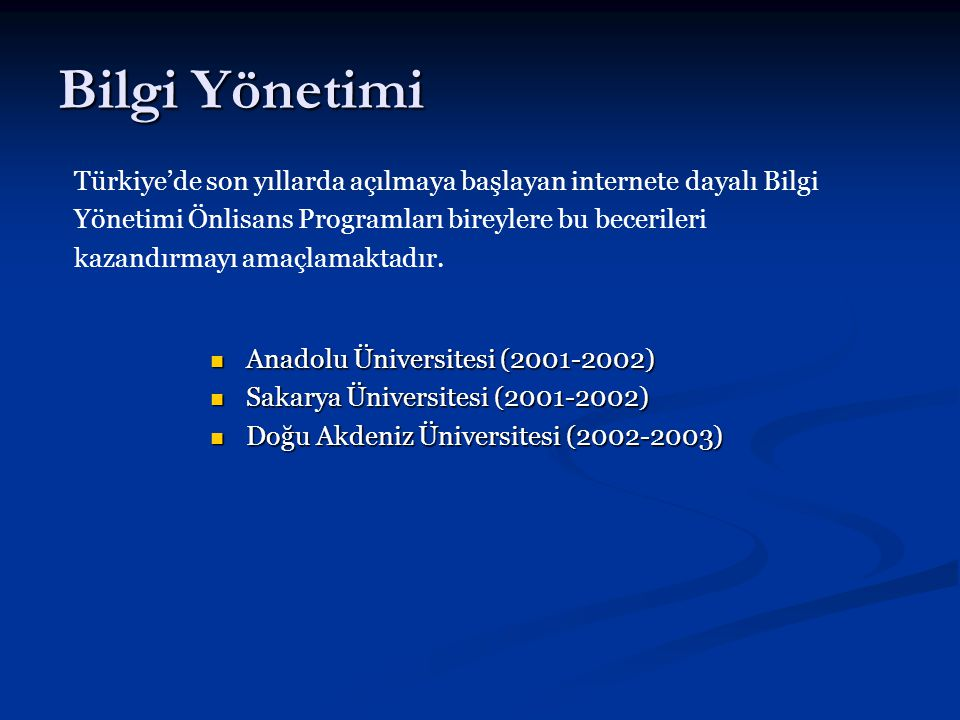 Bilgi Yönetimi Anadolu Üniversitesi (2001-2002) Anadolu Üniversitesi (2001-2002) Sakarya Üniversitesi (2001-2002) Sakarya Üniversitesi (2001-2002) Doğ