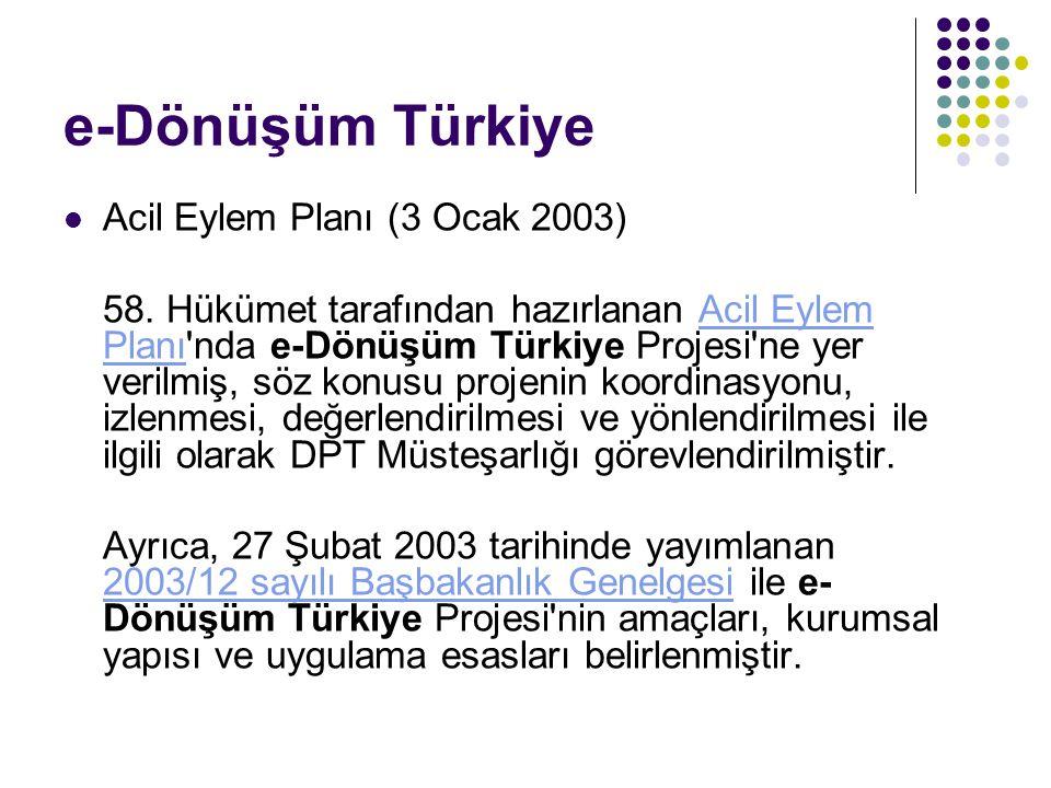 e-Dönüşüm Türkiye Acil Eylem Planı (3 Ocak 2003) 58. Hükümet tarafından hazırlanan Acil Eylem Planı'nda e-Dönüşüm Türkiye Projesi'ne yer verilmiş, söz
