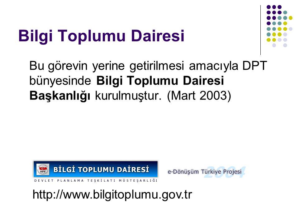 Bilgi Toplumu Dairesi Bu görevin yerine getirilmesi amacıyla DPT bünyesinde Bilgi Toplumu Dairesi Başkanlığı kurulmuştur. (Mart 2003) http://www.bilgi