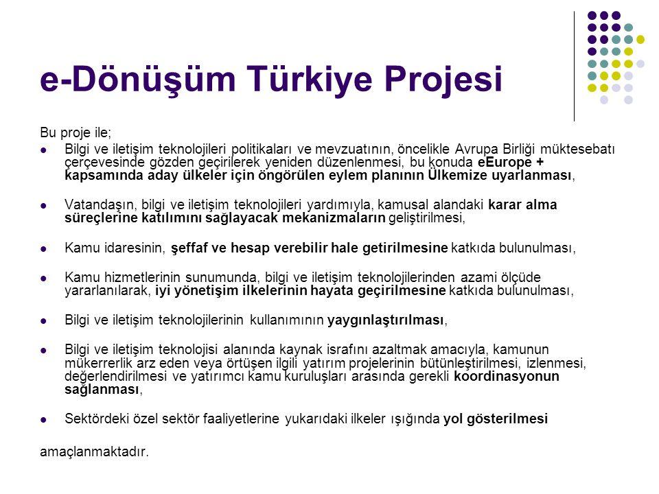 e-Dönüşüm Türkiye Projesi Bu proje ile; Bilgi ve iletişim teknolojileri politikaları ve mevzuatının, öncelikle Avrupa Birliği müktesebatı çerçevesinde