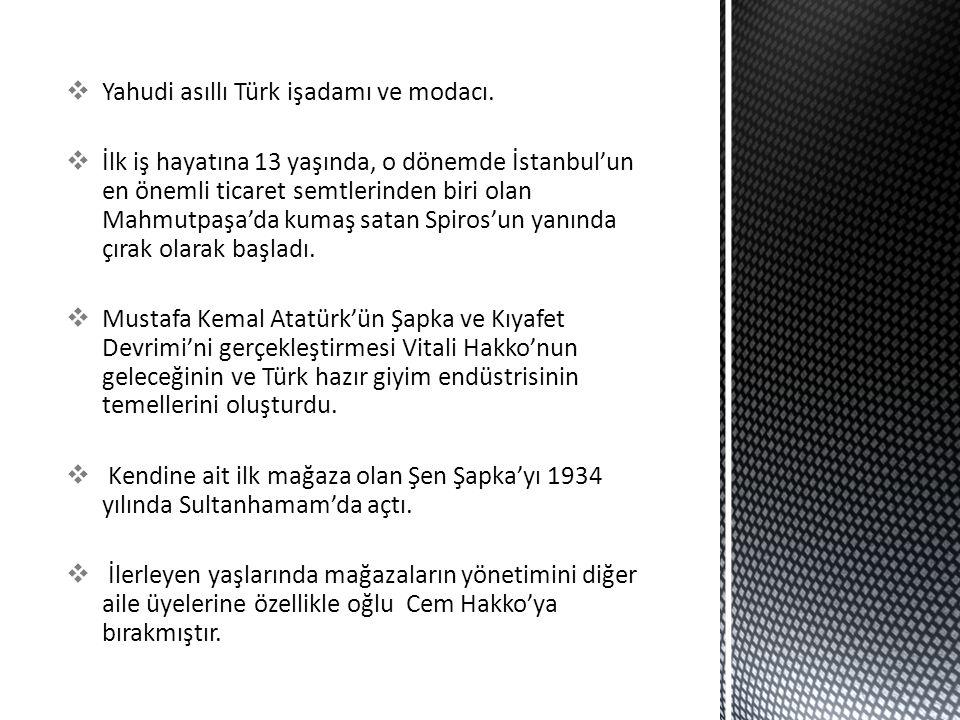  Yahudi asıllı Türk işadamı ve modacı.  İlk iş hayatına 13 yaşında, o dönemde İstanbul'un en önemli ticaret semtlerinden biri olan Mahmutpaşa'da kum